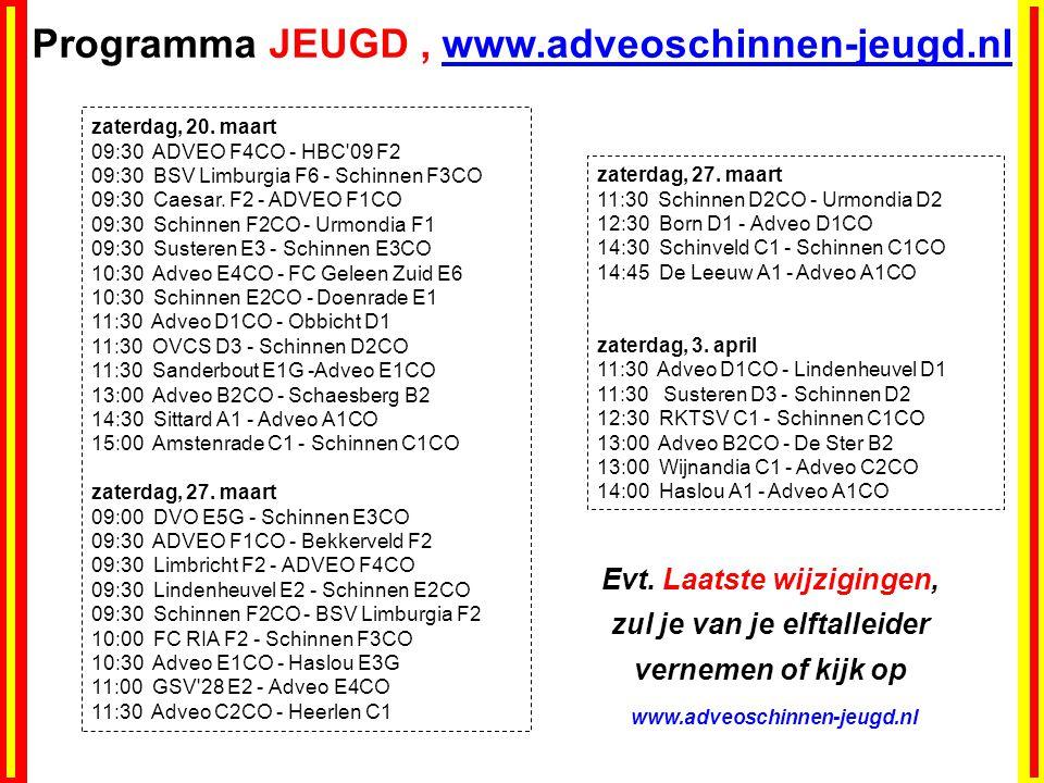 Programma JEUGD, www.adveoschinnen-jeugd.nl zaterdag, 20. maart 09:30 ADVEO F4CO - HBC'09 F2 09:30 BSV Limburgia F6 - Schinnen F3CO 09:30 Caesar. F2 -