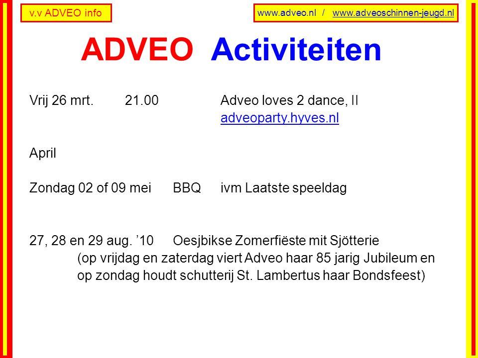 v.v ADVEO info www.adveo.nl / www.adveoschinnen-jeugd.nl Vrij 26 mrt.21.00Adveo loves 2 dance, II adveoparty.hyves.nl April Zondag 02 of 09 meiBBQ ivm