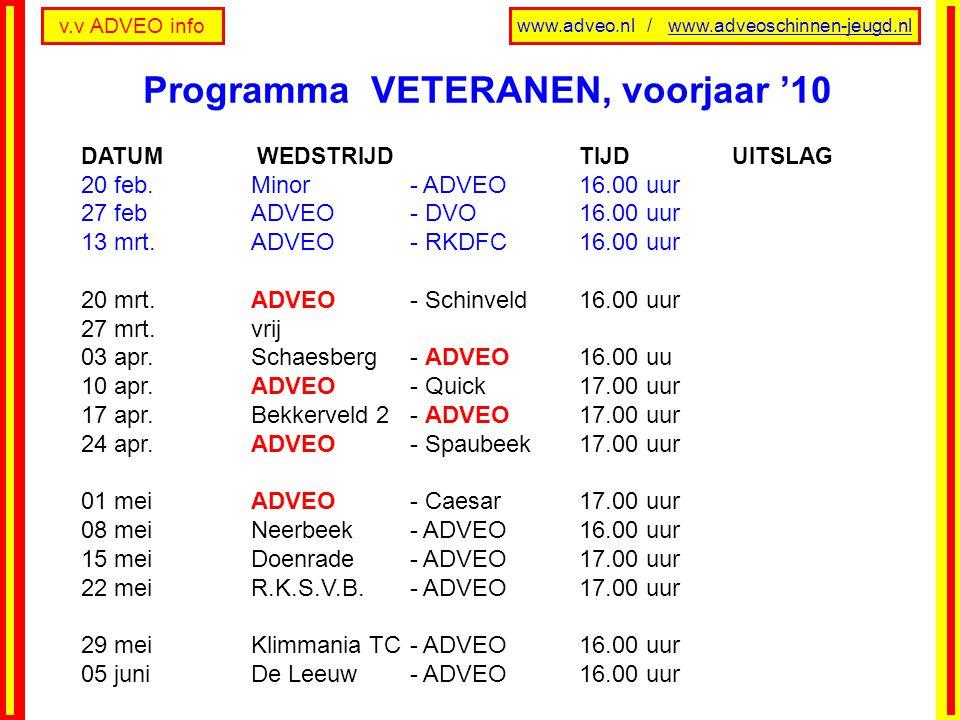 v.v ADVEO info www.adveo.nl / www.adveoschinnen-jeugd.nl DATUM WEDSTRIJD TIJD UITSLAG 20 feb.Minor - ADVEO16.00 uur 27 febADVEO - DVO16.00 uur 13 mrt.