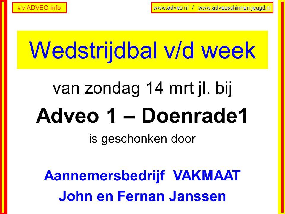v.v ADVEO info www.adveo.nl / www.adveoschinnen-jeugd.nl van zondag 14 mrt jl. bij Adveo 1 – Doenrade1 is geschonken door Aannemersbedrijf VAKMAAT Joh