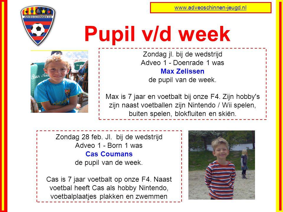 Pupil v/d week www.adveoschinnen-jeugd.nl Zondag jl. bij de wedstrijd Adveo 1 - Doenrade 1 was Max Zelissen de pupil van de week. Max is 7 jaar en voe