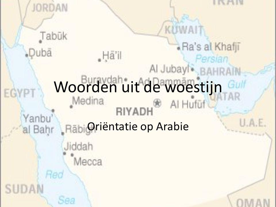 Oriëntatie op Arabië Het huidige Saoedi-Arabië is ontstaan rond 1750 na Christus Voor die tijd was Arabië dat dun bevolkt was geen land, maar werd bewoond door bedoeïenen een stammencultuur In de vijfde eeuw na Christus was Arabië dus geen land, maar woonden er stammen her en der verspreid door de woestijn