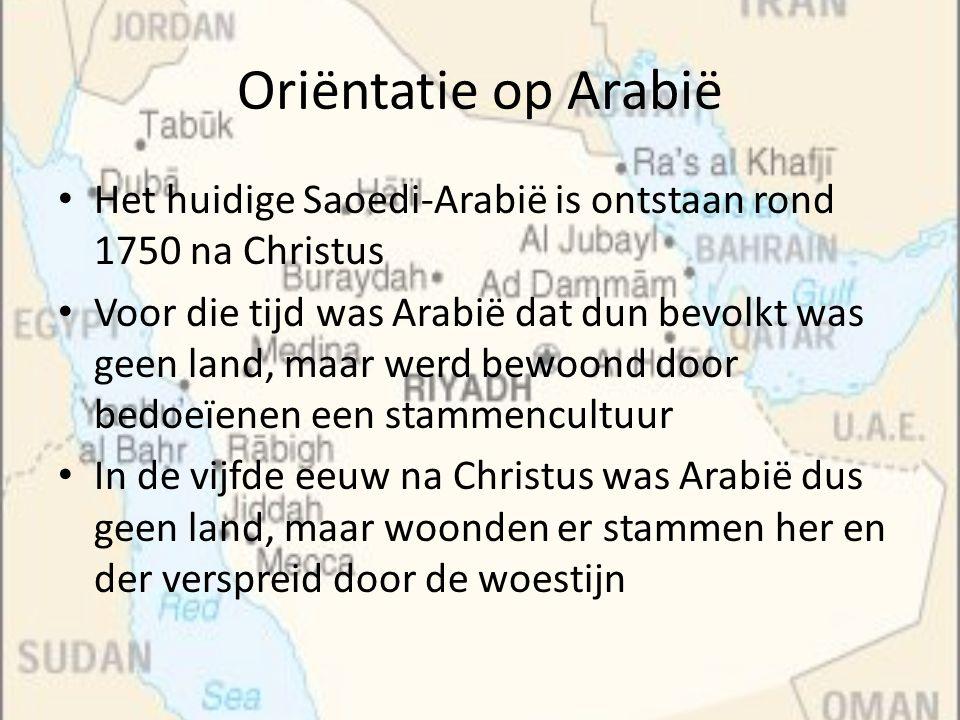 Oriëntatie op Arabië Het huidige Saoedi-Arabië is ontstaan rond 1750 na Christus Voor die tijd was Arabië dat dun bevolkt was geen land, maar werd bew
