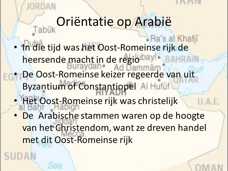 Oriëntatie op Arabië In die tijd was het Oost-Romeinse rijk de heersende macht in de regio De Oost-Romeinse keizer regeerde van uit Byzantium of Const