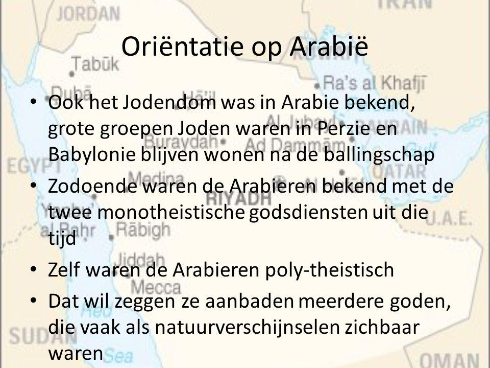 Oriëntatie op Arabië Ook het Jodendom was in Arabie bekend, grote groepen Joden waren in Perzie en Babylonie blijven wonen na de ballingschap Zodoende