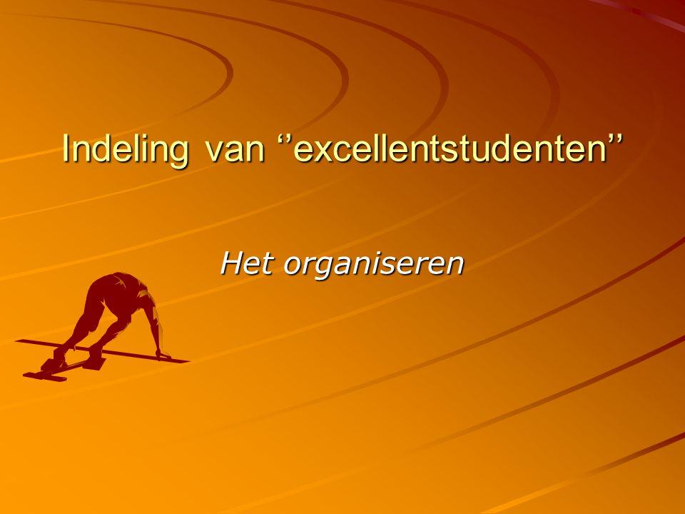 Indeling van ''excellentstudenten'' Het organiseren