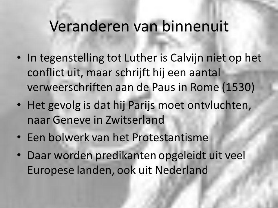 Veranderen van binnenuit In tegenstelling tot Luther is Calvijn niet op het conflict uit, maar schrijft hij een aantal verweerschriften aan de Paus in