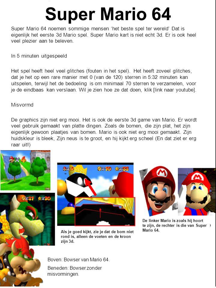 Super Mario 64 Super Mario 64 noemen sommige mensen 'het beste spel ter wereld' Dat is eigenlijk het eerste 3d Mario spel.