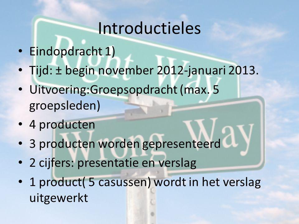 Introductieles Eindopdracht 2) Tijd: ± januari 2013 – tentamenweek april 2013 Uitvoering: onderzoek in tweetallen.