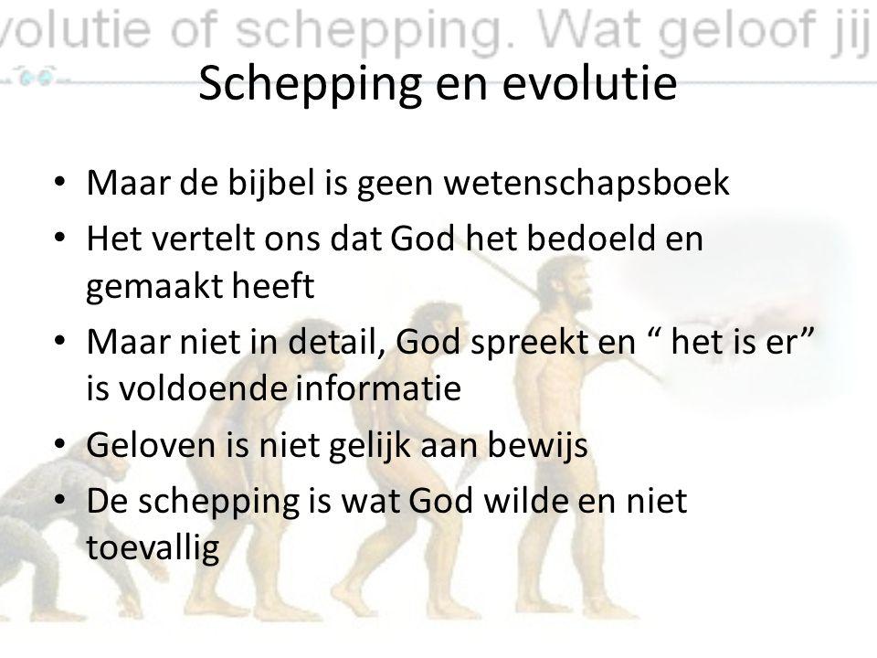 Schepping en evolutie Maar de bijbel is geen wetenschapsboek Het vertelt ons dat God het bedoeld en gemaakt heeft Maar niet in detail, God spreekt en