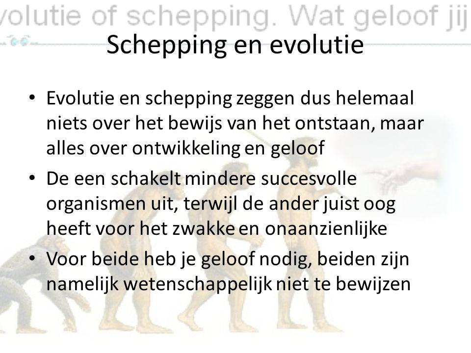 Schepping en evolutie Evolutie en schepping zeggen dus helemaal niets over het bewijs van het ontstaan, maar alles over ontwikkeling en geloof De een