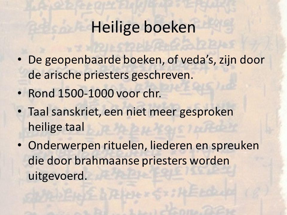 Heilige boeken De geopenbaarde boeken, of veda's, zijn door de arische priesters geschreven.