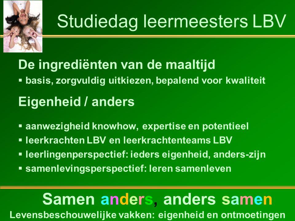 Studiedag leermeesters LBV Samen anders, anders samen Eigenheid / anders  aanwezigheid knowhow, expertise en potentieel  leerkrachten LBV en leerkra