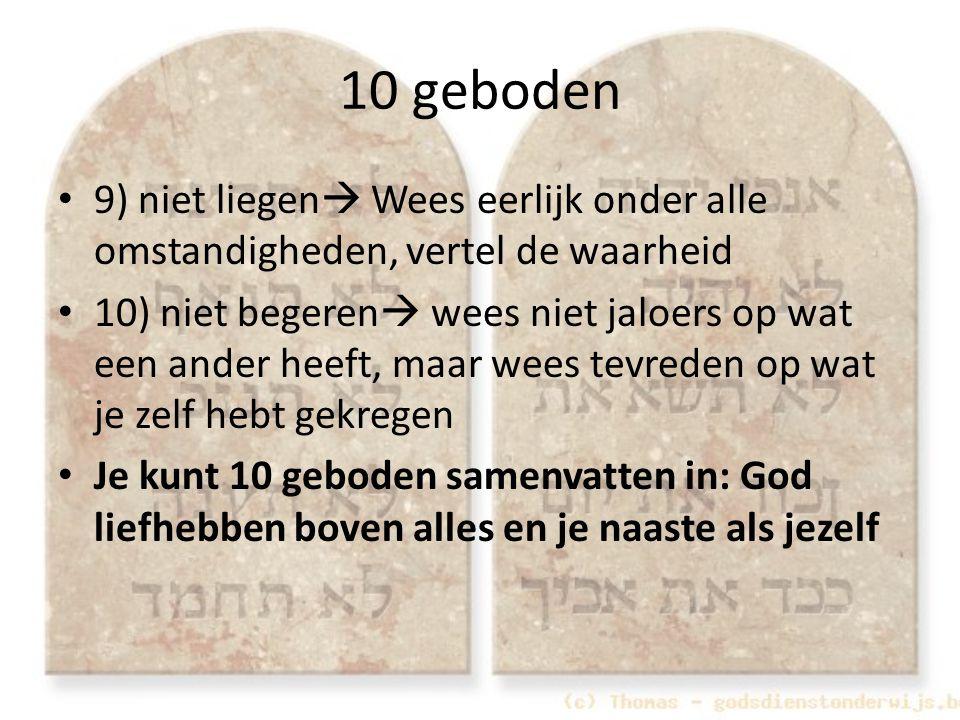 10 geboden 9) niet liegen  Wees eerlijk onder alle omstandigheden, vertel de waarheid 10) niet begeren  wees niet jaloers op wat een ander heeft, ma