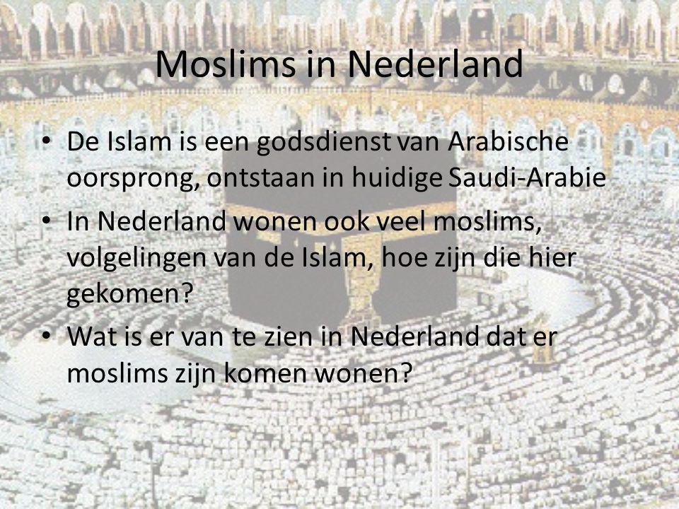 De Islam is een godsdienst van Arabische oorsprong, ontstaan in huidige Saudi-Arabie In Nederland wonen ook veel moslims, volgelingen van de Islam, ho
