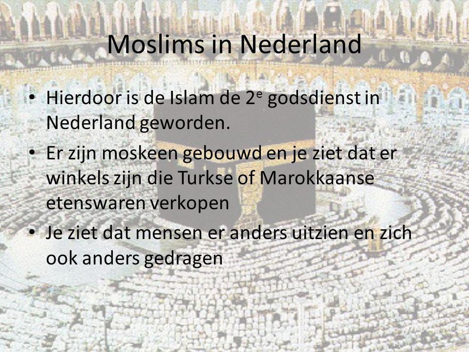 Moslims in Nederland Hierdoor is de Islam de 2 e godsdienst in Nederland geworden. Er zijn moskeen gebouwd en je ziet dat er winkels zijn die Turkse o