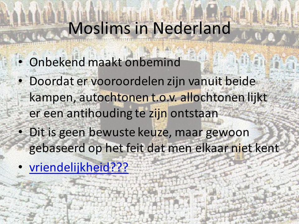 Moslims in Nederland Onbekend maakt onbemind Doordat er vooroordelen zijn vanuit beide kampen, autochtonen t.o.v. allochtonen lijkt er een antihouding