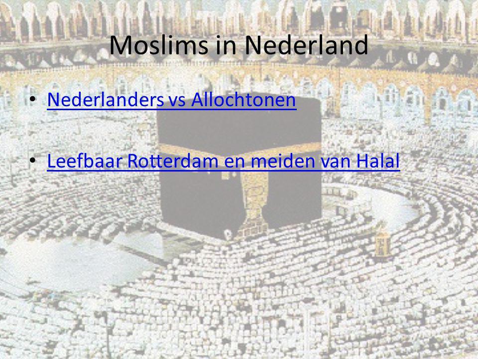 Moslims in Nederland Nederlanders vs Allochtonen Leefbaar Rotterdam en meiden van Halal