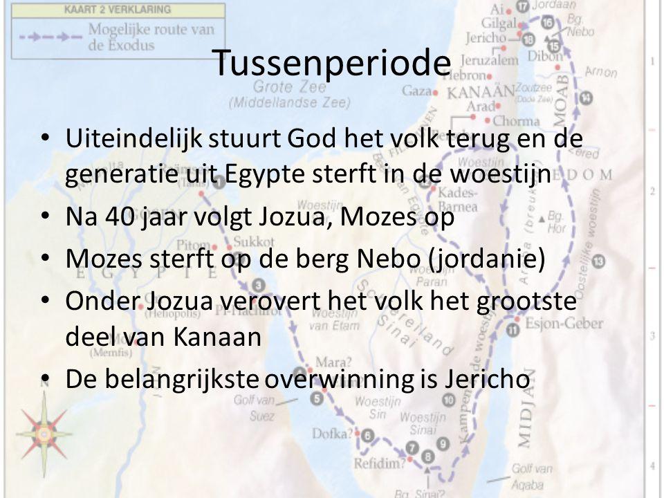 Tussenperiode Uiteindelijk stuurt God het volk terug en de generatie uit Egypte sterft in de woestijn Na 40 jaar volgt Jozua, Mozes op Mozes sterft op