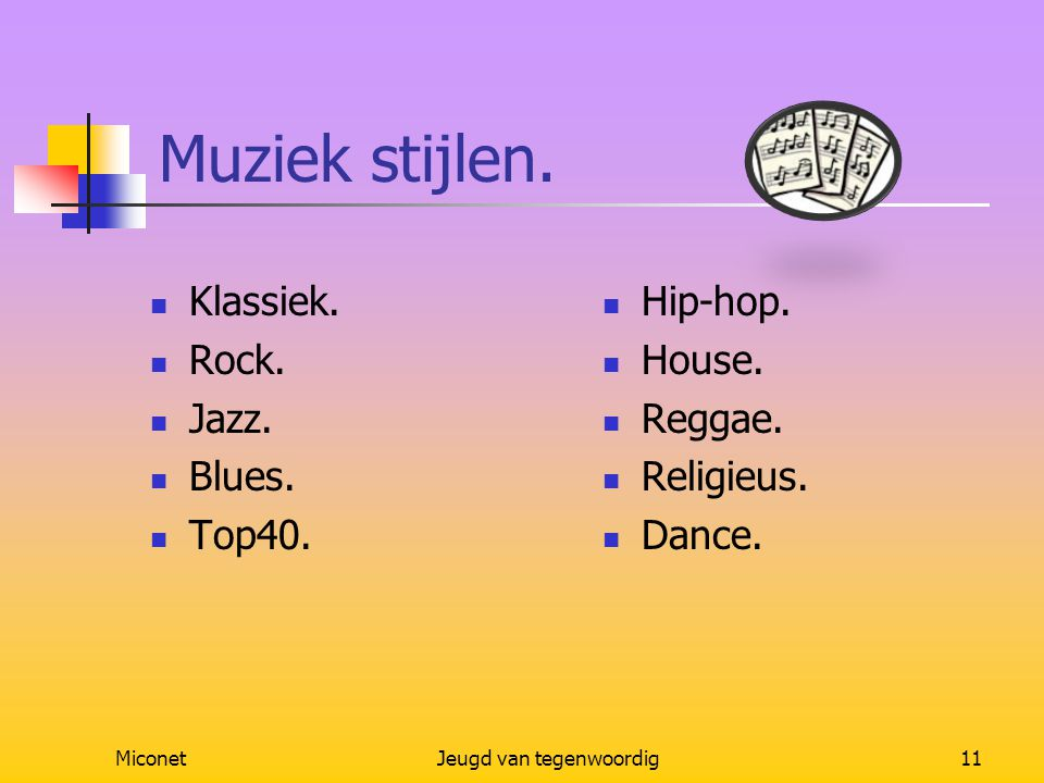 MiconetJeugd van tegenwoordig11 Muziek stijlen. Klassiek. Rock. Jazz. Blues. Top40. Hip-hop. House. Reggae. Religieus. Dance.
