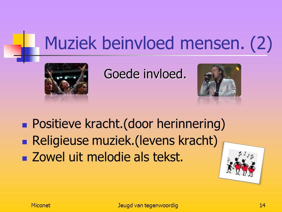 MiconetJeugd van tegenwoordig14 Muziek beinvloed mensen. (2) Goede invloed. Goede invloed. Positieve kracht.(door herinnering) Religieuse muziek.(leve