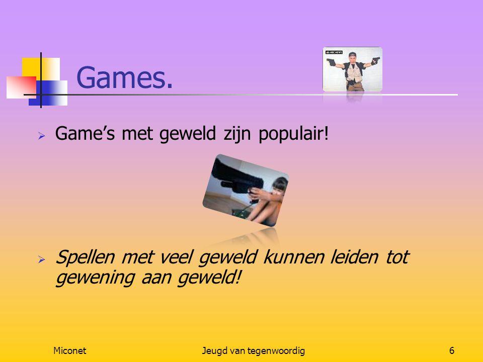MiconetJeugd van tegenwoordig6 Games.  Game's met geweld zijn populair!  Spellen met veel geweld kunnen leiden tot gewening aan geweld!