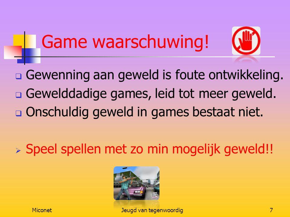 MiconetJeugd van tegenwoordig7 Game waarschuwing!  Gewenning aan geweld is foute ontwikkeling.  Gewelddadige games, leid tot meer geweld.  Onschuld