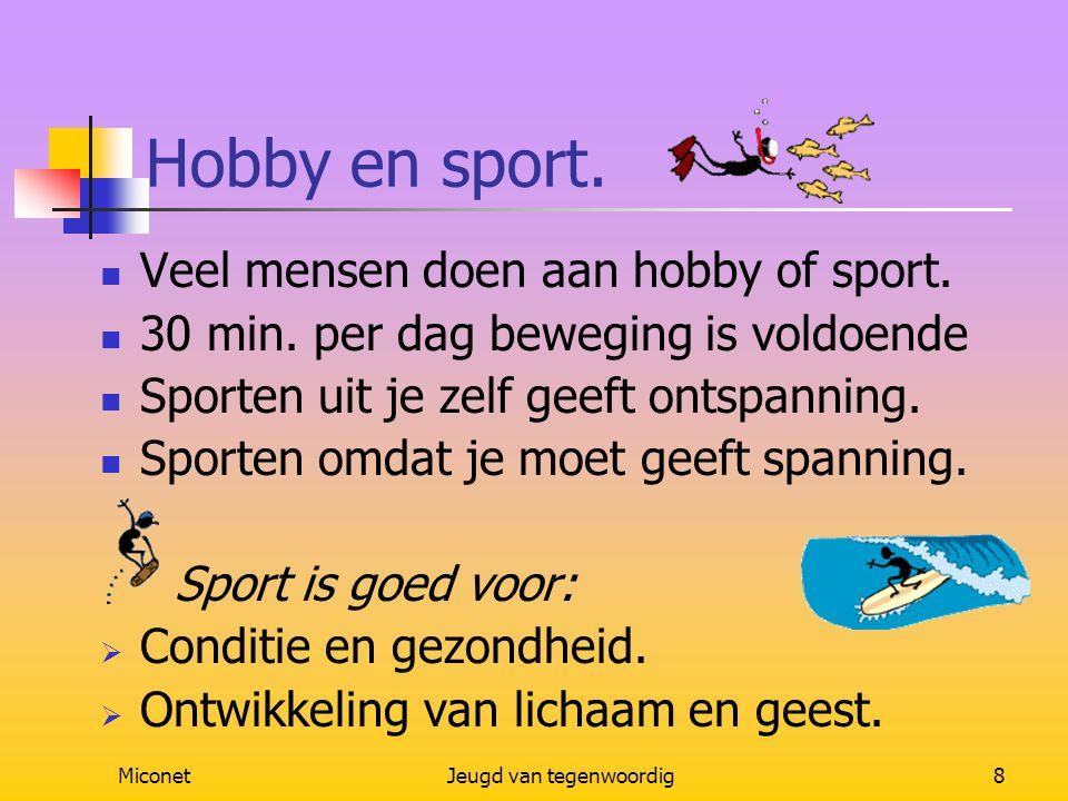MiconetJeugd van tegenwoordig8 Hobby en sport. Veel mensen doen aan hobby of sport. 30 min. per dag beweging is voldoende Sporten uit je zelf geeft on