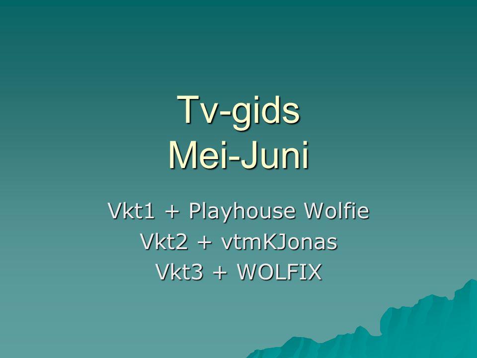 Tv-gids Mei-Juni Vkt1 + Playhouse Wolfie Vkt2 + vtmKJonas Vkt3 + WOLFIX