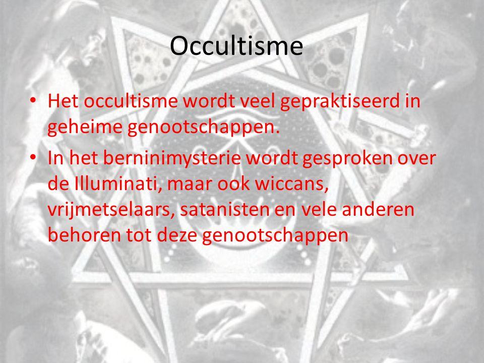 Occultisme Het occultisme wordt veel gepraktiseerd in geheime genootschappen. In het berninimysterie wordt gesproken over de Illuminati, maar ook wicc