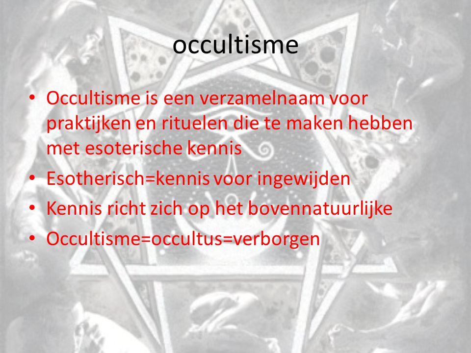 occultisme Occultisme is een verzamelnaam voor praktijken en rituelen die te maken hebben met esoterische kennis Esotherisch=kennis voor ingewijden Ke