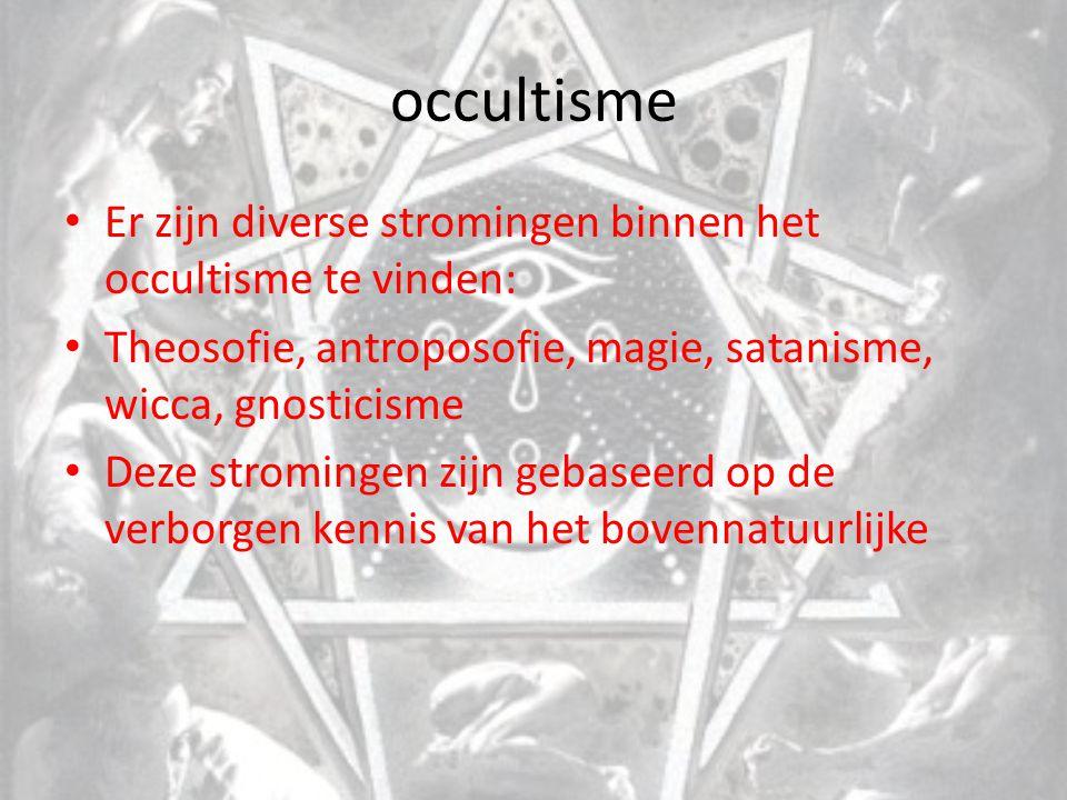 occultisme Er zijn diverse stromingen binnen het occultisme te vinden: Theosofie, antroposofie, magie, satanisme, wicca, gnosticisme Deze stromingen z