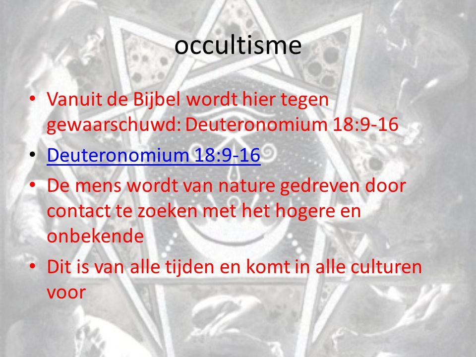 occultisme Vanuit de Bijbel wordt hier tegen gewaarschuwd: Deuteronomium 18:9-16 Deuteronomium 18:9-16 De mens wordt van nature gedreven door contact