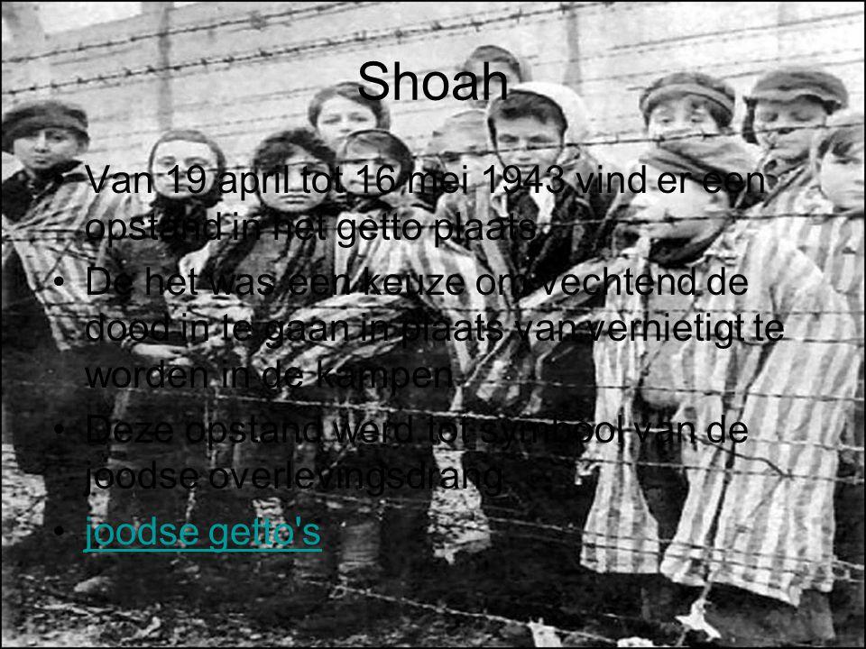 Shoah Van 19 april tot 16 mei 1943 vind er een opstand in het getto plaats De het was een keuze om vechtend de dood in te gaan in plaats van vernietig