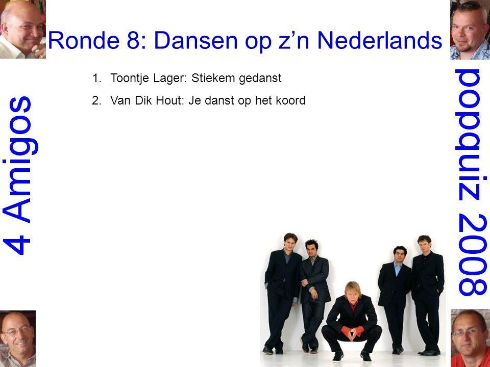 Ronde 8: Dansen op z'n Nederlands 1.Toontje Lager: Stiekem gedanst 2.Van Dik Hout: Je danst op het koord