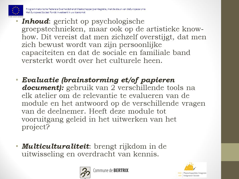 Inhoud : gericht op psychologische groepstechnieken, maar ook op de artistieke know- how. Dit vereist dat men zichzelf overstijgt, dat men zich bewust