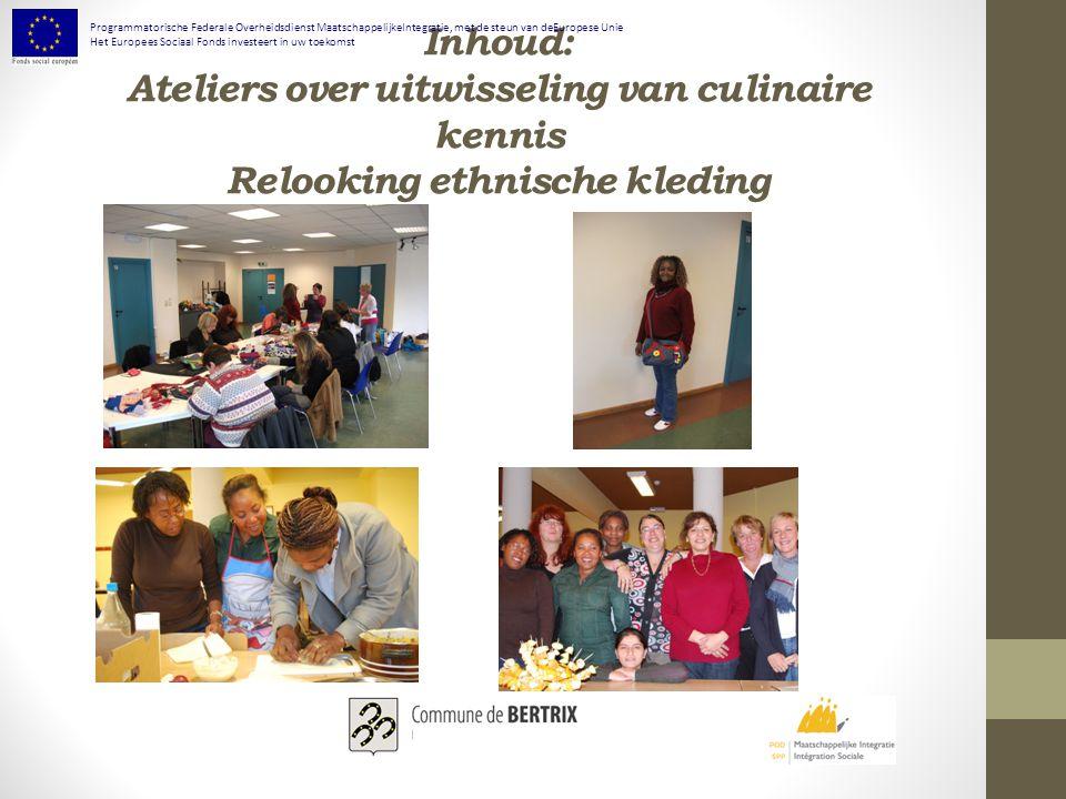 Inhoud: Ateliers over uitwisseling van culinaire kennis Relooking ethnische kleding Programmatorische Federale Overheidsdienst MaatschappelijkeIntegratie, met de steun van deEuropese Unie Het Europees Sociaal Fonds investeert in uw toekomst