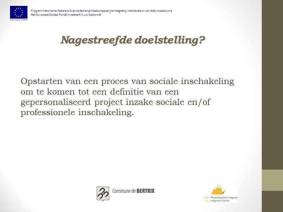 Nagestreefde doelstelling? Opstarten van een proces van sociale inschakeling om te komen tot een definitie van een gepersonaliseerd project inzake soc