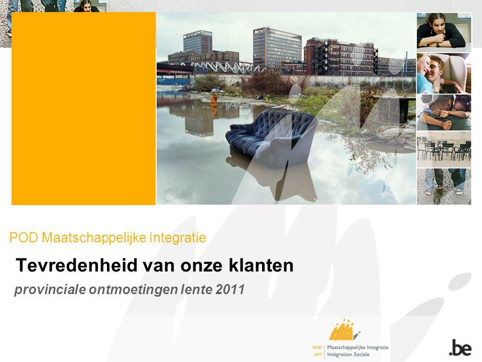 POD Maatschappelijke Integratie Tevredenheid van onze klanten provinciale ontmoetingen lente 2011