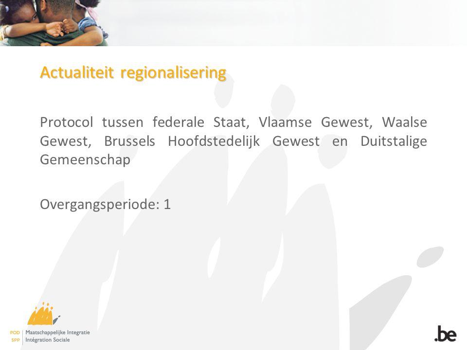 Actualiteit regionalisering Protocol tussen federale Staat, Vlaamse Gewest, Waalse Gewest, Brussels Hoofdstedelijk Gewest en Duitstalige Gemeenschap Overgangsperiode: 1