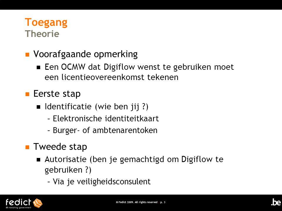 © Fedict 2009. All rights reserved | p. 3 Toegang Theorie Voorafgaande opmerking Een OCMW dat Digiflow wenst te gebruiken moet een licentieovereenkoms