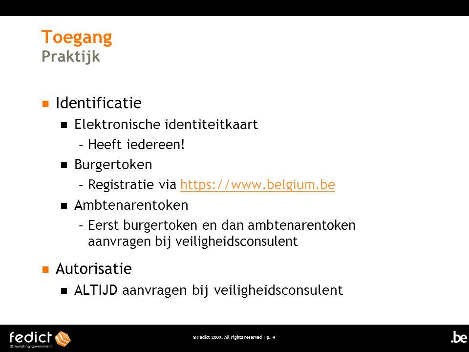 © Fedict 2009. All rights reserved | p. 4 Toegang Praktijk Identificatie Elektronische identiteitkaart –Heeft iedereen! Burgertoken –Registratie via h