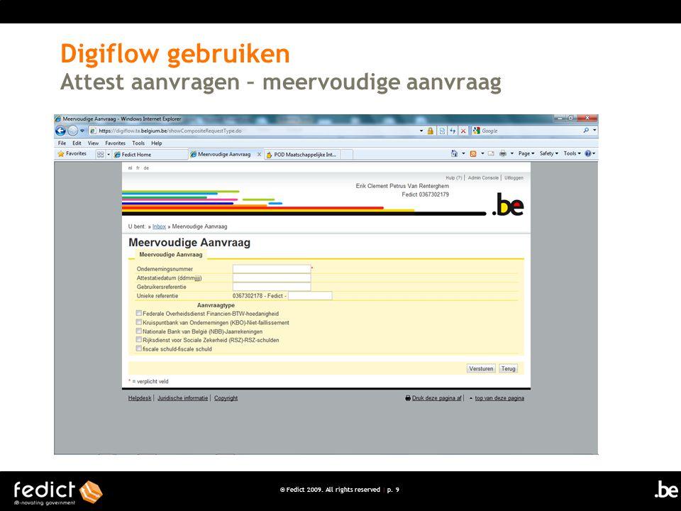 © Fedict 2009. All rights reserved | p. 9 Digiflow gebruiken Attest aanvragen – meervoudige aanvraag