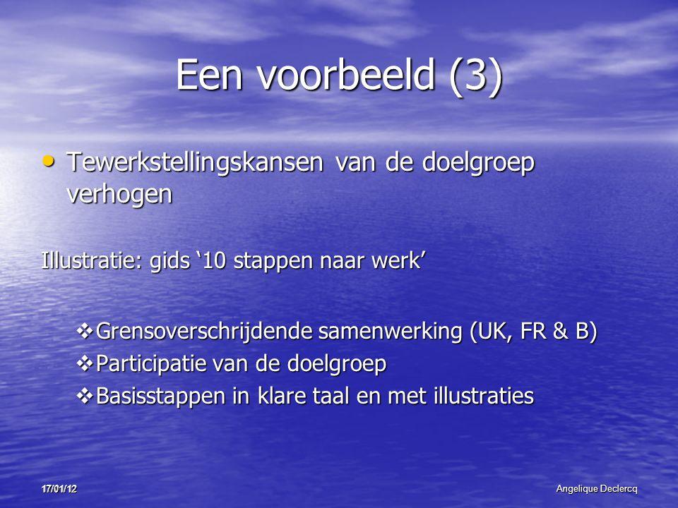 17/01/12Angelique Declercq 17/01/12 Een voorbeeld (3) Tewerkstellingskansen van de doelgroep verhogen Tewerkstellingskansen van de doelgroep verhogen
