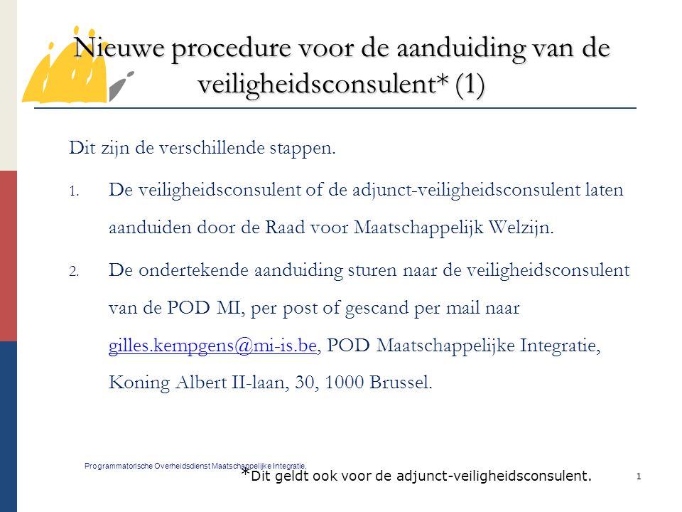 2 Nieuwe procedure voor de aanduiding van de veiligheidsconsulent*(2) Programmatorische Overheidsdienst Maatschappelijke Integratie, 3.