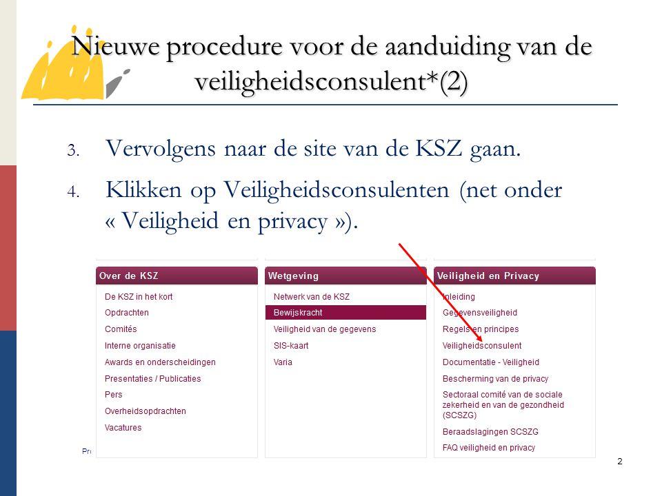 3 Nieuwe procedure voor de aanduiding van de veiligheidsconsulent*(3) Programmatorische Overheidsdienst Maatschappelijke Integratie, of op  http://www.ksz- bcss.fgov.be/nl/bcss/page/content/websites/belgi um/security/security_03.html http://www.ksz- bcss.fgov.be/nl/bcss/page/content/websites/belgi um/security/security_03.html  Gaan naar Evaluatievragenlijst voor de kandidaat- veiligheidsconsulent en erop klikken, Het adres van de link is het volgende: http://www.ksz- bcss.fgov.be/binaries/documentation/nl/securite/security_ advisor_evaluation_distributed_nl.pdf http://www.ksz- bcss.fgov.be/binaries/documentation/nl/securite/security_ advisor_evaluation_distributed_nl.pdf