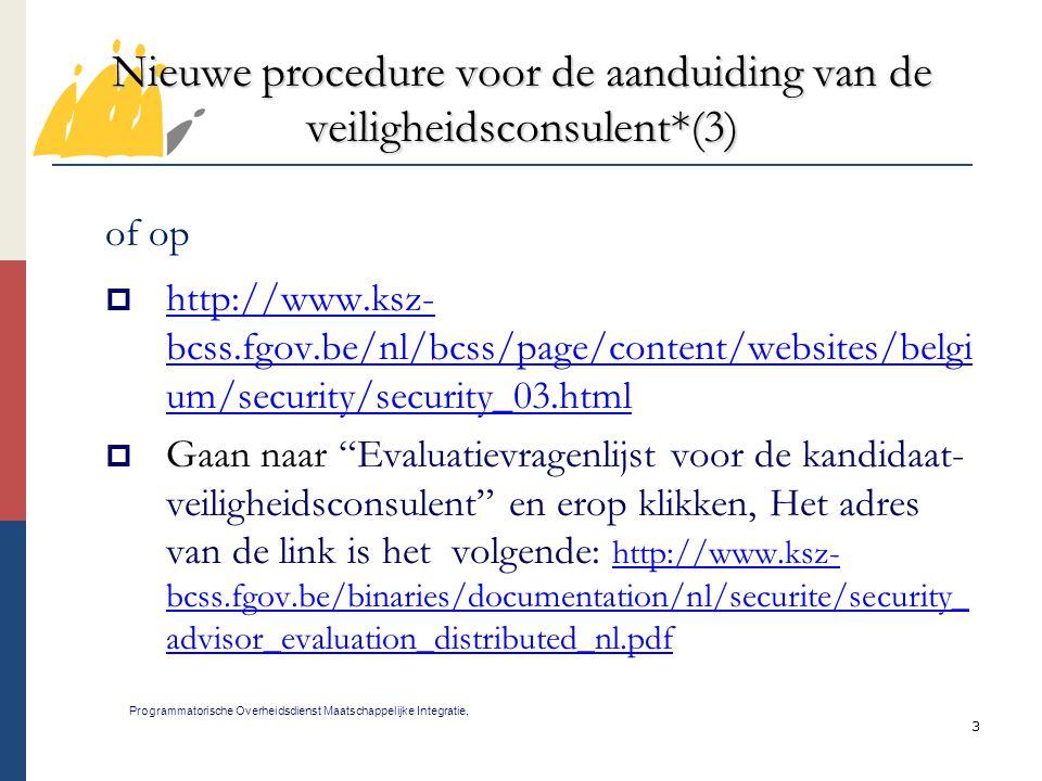 3 Nieuwe procedure voor de aanduiding van de veiligheidsconsulent*(3) Programmatorische Overheidsdienst Maatschappelijke Integratie, of op  http://ww