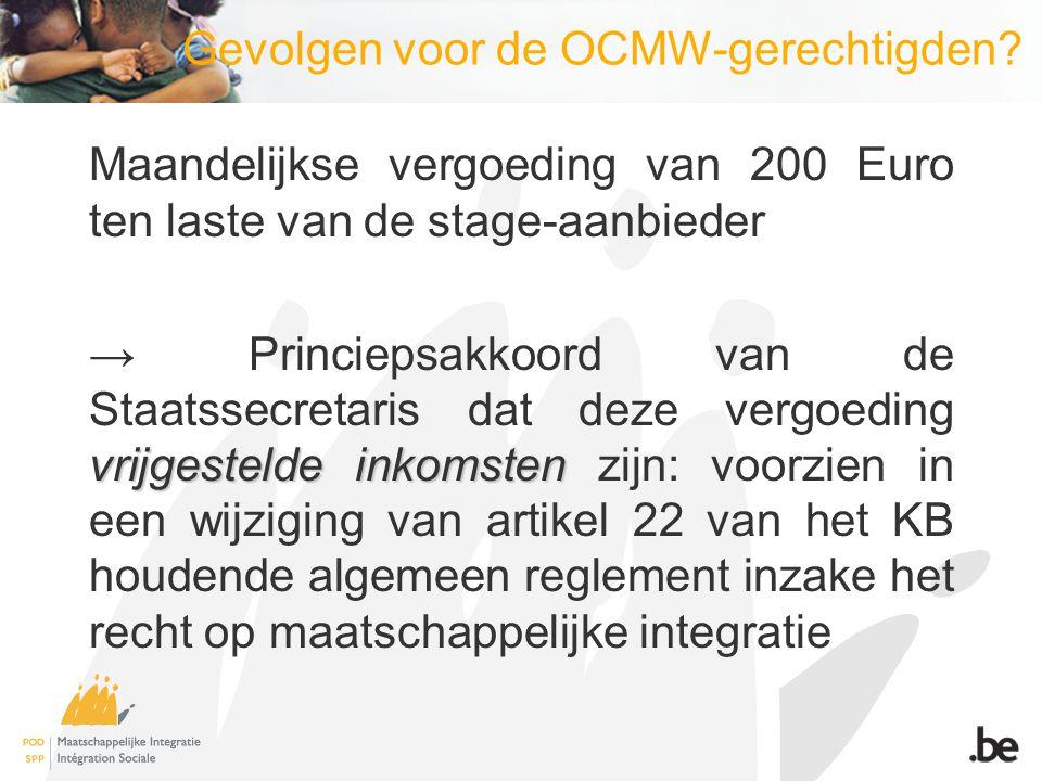 Gevolgen voor de OCMW-gerechtigden? Maandelijkse vergoeding van 200 Euro ten laste van de stage-aanbieder vrijgestelde inkomsten → Princiepsakkoord va