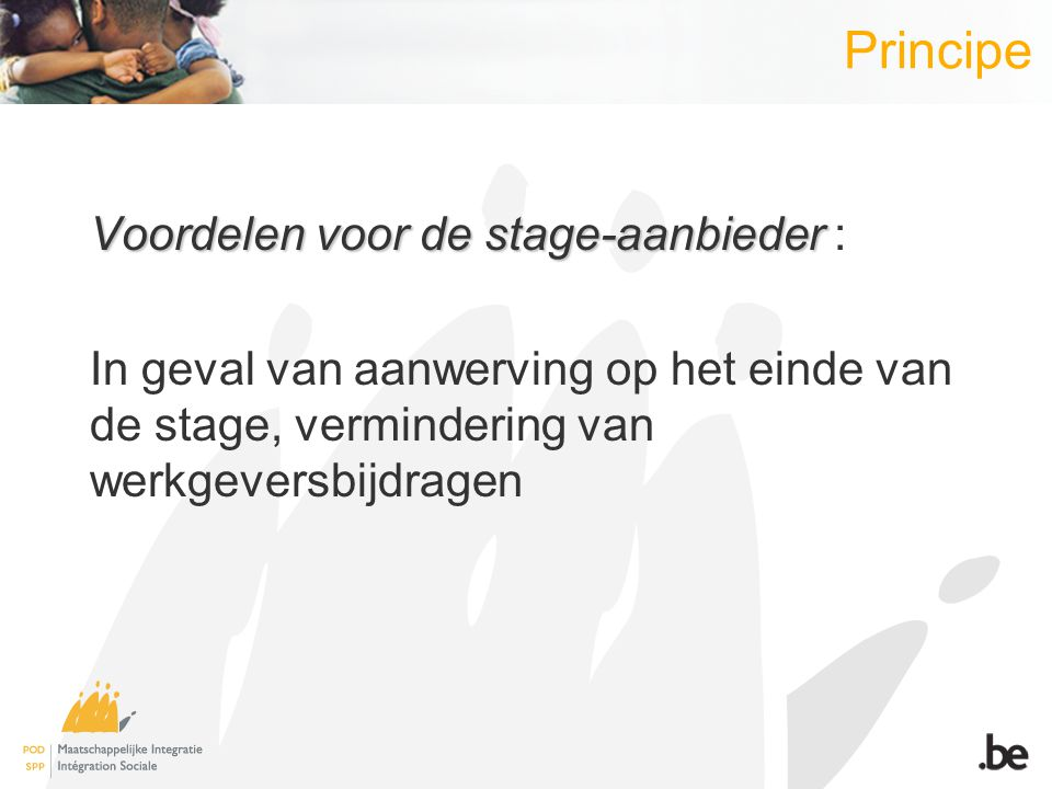 Principe Voordelen voor de stage-aanbieder Voordelen voor de stage-aanbieder : In geval van aanwerving op het einde van de stage, vermindering van werkgeversbijdragen