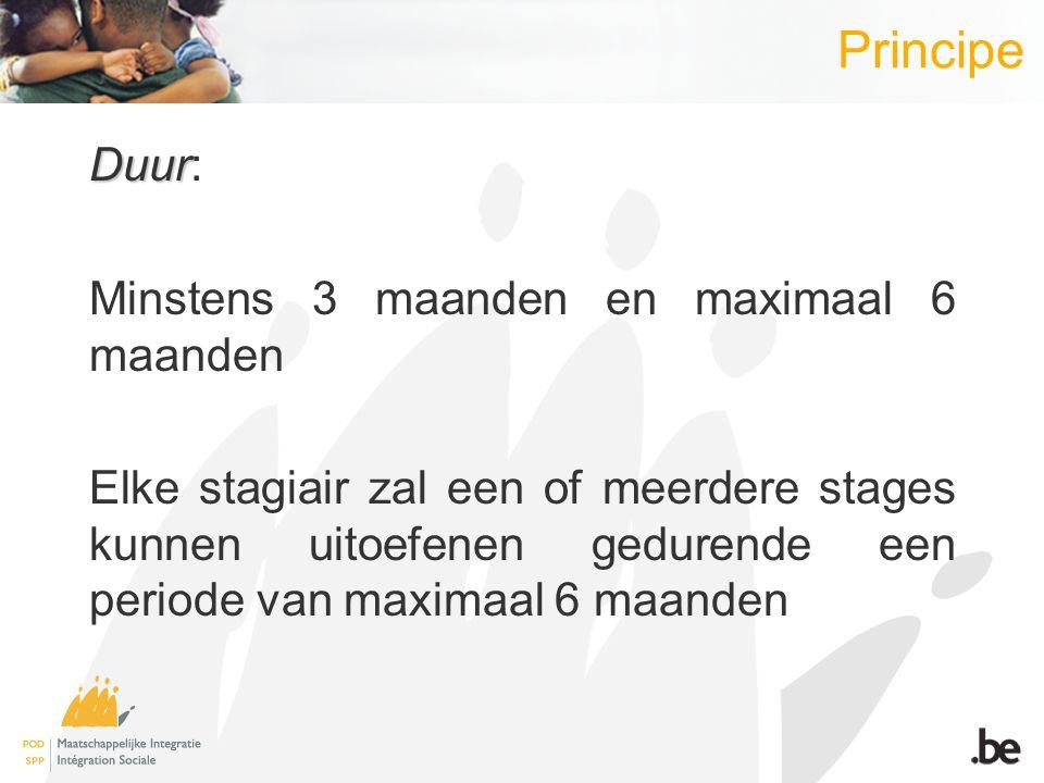 Principe Duur Duur: Minstens 3 maanden en maximaal 6 maanden Elke stagiair zal een of meerdere stages kunnen uitoefenen gedurende een periode van maxi